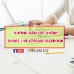 hướng dẫn lọc nhóm share Live Stream