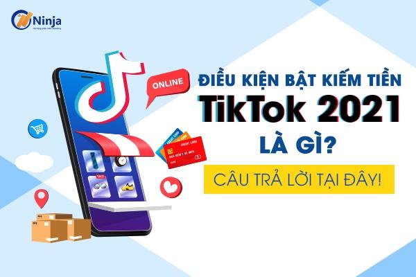 Điều kiện bật kiếm tiền trên Tiktok 2021